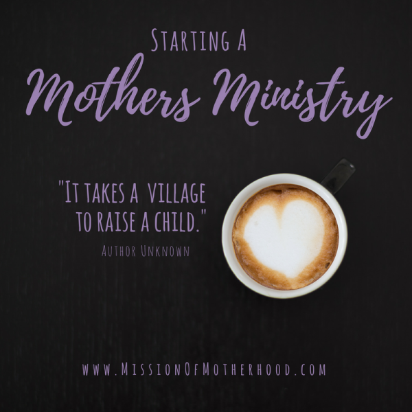 Starting a Mothers Ministry! It takes a village to raise a child!