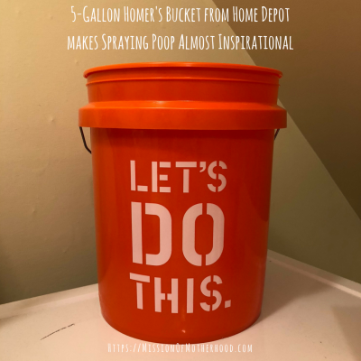 5-Gallon Homer's Bucket from Home Depot makes Spraying Poop Almost Inspirational