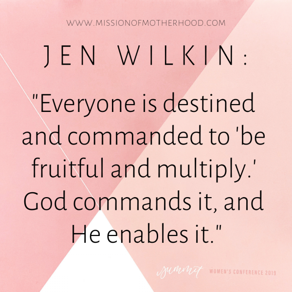"""Everyone is destined and commanded to be fruitful and multiply. God commands it, and He enables it."" -Jen Wilkin"
