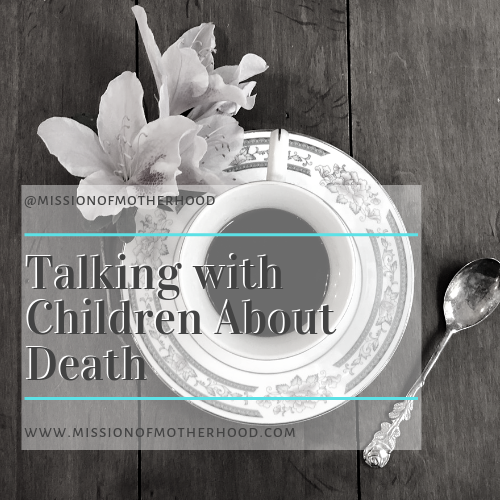 Talking with children about death - www.missionofmotherhood